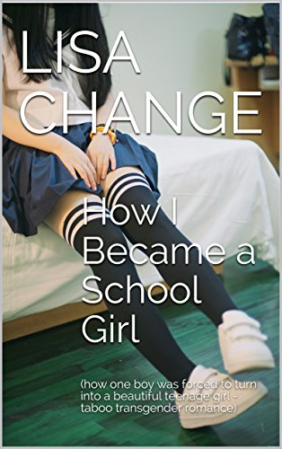 How I Became a School Girl: (how one boy was forced to turn into a  beautiful teenage girl - taboo transgender romance)