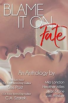 Blame It On Fate by [London, Mia, Post, Lexi, Szarek, C.A., London, Mia, Miles, Heather, Walker, J.M., Stone, Jillian]