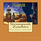 Steampunk Zombies: Paradox Monkey: The Steampunk Series, Book 1