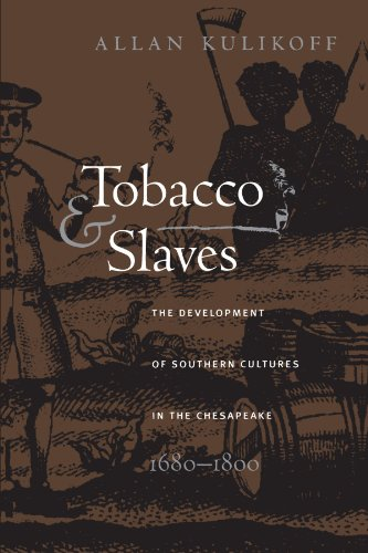 (Tobacco and Slaves: The Development of Southern Cultures in the Chesapeake, 1680-1800 (Published by the Omohundro Institute of Early American History ... and the University of North Carolina)