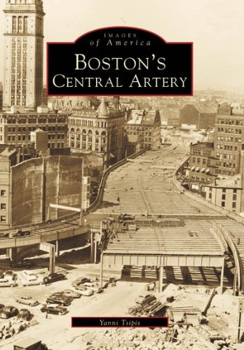 Boston's Central Artery (MA) (Images of America) by Yanni K. Tsipis - Shopping Boston Malls