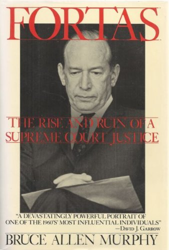 FORTAS: The Rise and Ruin of a Supreme Court Justice