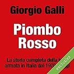 Piombo rosso: La storia completa della lotta armata in Italia dal 1970 a oggi | Giorgio Galli
