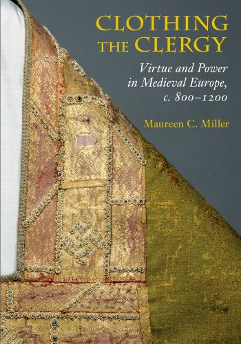 Clothing the Clergy: Virtue and Power in Medieval Europe, c. 800–1200