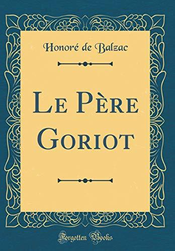 Le Père Goriot (Classic Reprint)  [De Balzac, Honore] (Tapa Dura)