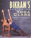 Bikram's Beginning Yoga Class, Bikram Choudhury, 1585420204