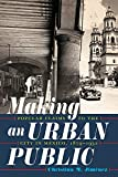 "Christina Jiménez, ""Making an Urban Public: Popular Claims to the City in Mexico, 1879-1932"" (U Pittsburgh Press, 2019)"