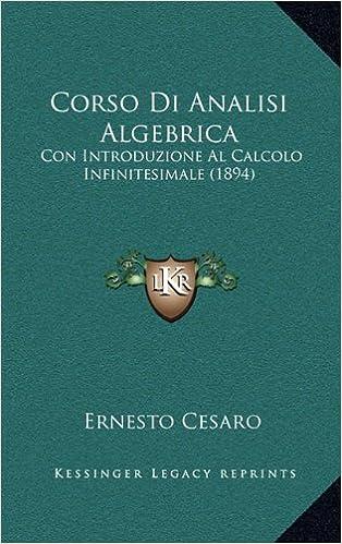 Corso Di Analisi Algebrica: Con Introduzione Al Calcolo Infinitesimale (1894)