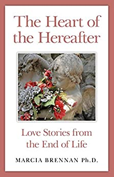 The Heart of the Hereafter: Love Stories from the End of Life by [Brennan, Marcia]