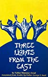 img - for Three Lights from the East: A Biographical Account of the Lives of Saint Sharbel Makhlouf, Father Nematallah Hardini, Blessed Rebecca Rafka Er-Ryiess book / textbook / text book