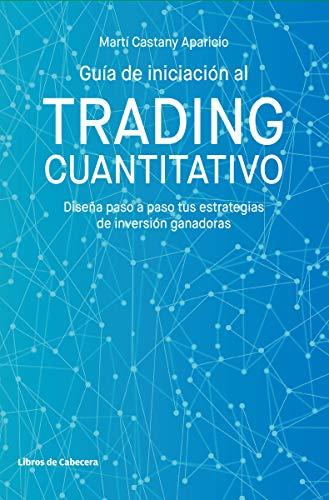 Guía de iniciación al trading cuantitativo: Diseña paso a paso tus estrategias de inversión ganadoras (Temáticos) por Martí Castany Aparicio