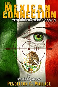 The Mexican Connection: Ted Higuera Series Book 3 by [Wallace, Pendelton]