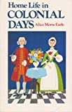 Home Life in Colonial Days, Alice Morse Earle, 0912944234