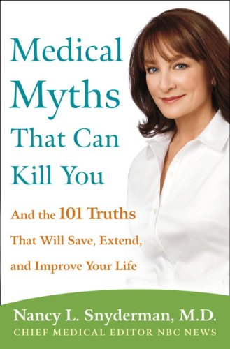 Medical Myths That Can Kill You: And the 101 Truths That Will Save, Extend, and Improve Your Life pdf