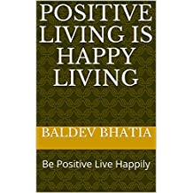 Positive Living Is Happy Living: Be Positive Live Happily (1)