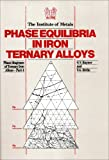 Phase Diagrams of Ternary Iron Alloys : Phase Equilibria in Iron Ternary Alloys, G. V. Raynor, V. G. Rivlin, 0901462349