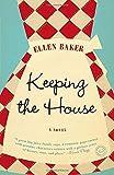 Keeping the House: A Novel