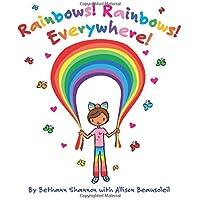 Rainbows! Rainbows! Everywhere!: The colorful story of Bow the Rainbow Girl and her Rainbow World