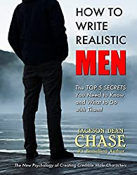 How to Write Realistic Men: The New Psychology of Creating Credible Male Characters (How to Write Realistic Fiction Book 2)