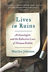 Lives in Ruins: Archaeologists and the Seductive Lure of Human Rubble by Marilyn Johnson (2015-11-10) Paperback