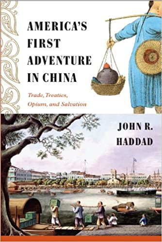 America's First Adventure in China: Trade, Treaties, Opium,