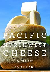 Pacific Northwest Cheese: A History