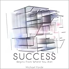 Success Begins from Where You Are! Audiobook by Michael Forde Narrated by Tom Taverna