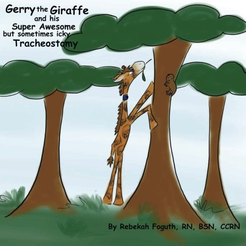 Gerry the Giraffe and his Super Awesome but sometimes icky Tracheostomy