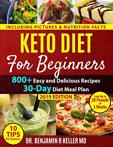 Keto Diet For Beginners: 800+ Easy and Delicious Recipes, 30-Day Diet Meal Plan, and 10 Tips for Success- Lose Up to 20 Pounds in 3 Weeks (10 Day Diet To Lose 20 Pounds)