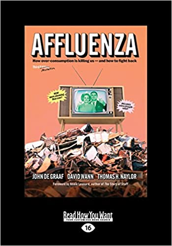 Affluenza How Overconsumption Is Killing Us And How We Can Fight