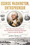 George Washington, Entrepreneur: How Our Founding Father's Private Business Pursuits Changed America and the World (English Edition)