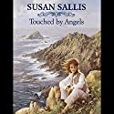 Touched by Angels Audiobook by Susan Sallis Narrated by Anne Dover