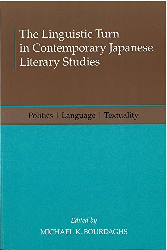 The Linguistic Turn in Contemporary Japanese Literary Studies: Politics, Language, Textuality (Michigan Monograph Series in Japanese Studies)