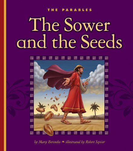 The Sower and the Seeds: Matthew 13:1-23 (Children's Illustrated Classics: Parables)