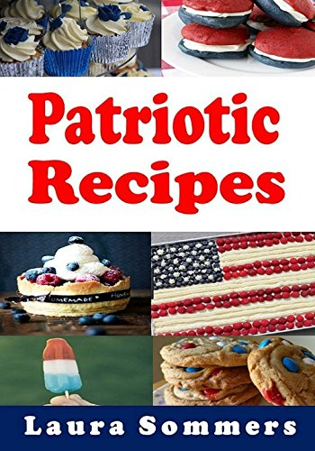 Patriotic Recipes: A Cookbook Full of Red, White and Blue and All American Recipes