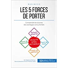 Les 5 forces de Porter: Comprendre les sources des avantages concurrentiels (Gestion & Marketing t. 1) (French Edition)