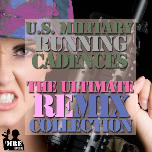U.S. Military Running Cadences - The Ultimate Remix Collection