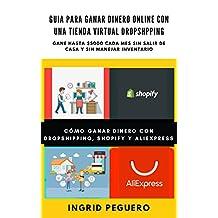 Guia para Ganar Dinero con una Tienda Virtual Dropshipping: Como Ganar Dinero con Shopify y Alexpress y mas... (Spanish Edition)