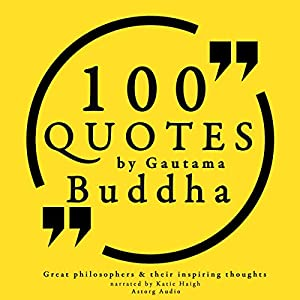 100 Quotes by Gautama Buddha (Great Philosophers and Their Inspiring Thoughts) Hörbuch