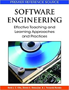 Software Engineering: Effective Teaching and Learning Approaches and Practices Heidi J. C. Ellis, J. Fernando Naveda, Na J. Fernando, Steven A. Demurjian