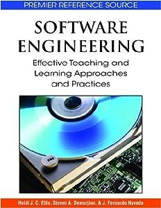 Software Engineering: Effective Teaching and Learning Approaches and Practices Heidi J. C. Ellis, J. Fernando Naveda, Na J. Fernando, Steven A. Demurjian