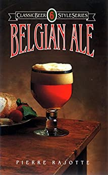 Belgian Ale (Classic Beer Style Series Book 6) (English Edition) por [Rajotte, Pierre]