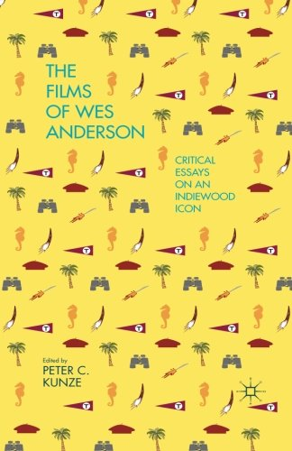 The Films Of Wes Anderson  Critical Essays On An Indiewood Icon
