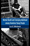 Mental Health and Emerging Adulthood among Homeless Young People, Les B. Whitbeck, 1841697524