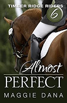 Almost Perfect (Timber Ridge Riders Book 6) by [Dana, Maggie]