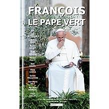 François, le pape vert: Avec une sélection de ses plus belles citations sur la nature et l'écologie (French Edition)