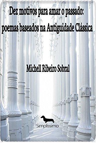 eBook Dez motivos para amar o passado: poemas baseados na Antiguidade Clássica