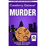 Cranberry Oatmeal Murder: A Cookie Lane Cozy Mystery - Book 2