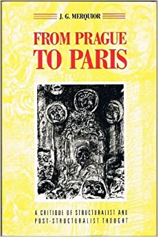 From Prague to Paris: A Critique of Structuralist and Post-Structuralist Thought by J. G. Merquior (1987-09-01)