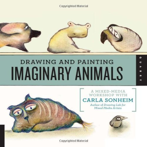 Drawing and Painting Imaginary Animals: A Mixed-Media Workshop with Carla Sonheim by Carla Sonheim (15-Nov-2012) Flexibound